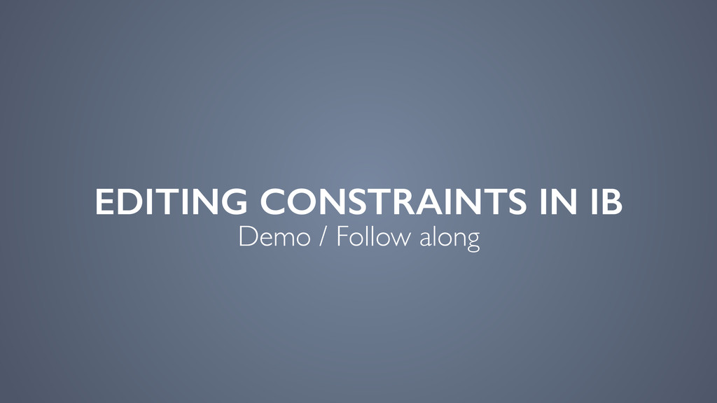 EDITING CONSTRAINTS IN IB Demo / Follow along