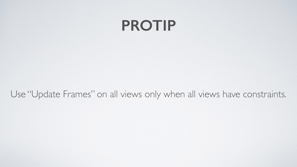 """PROTIP Use """"Update Frames"""" on all views only wh..."""