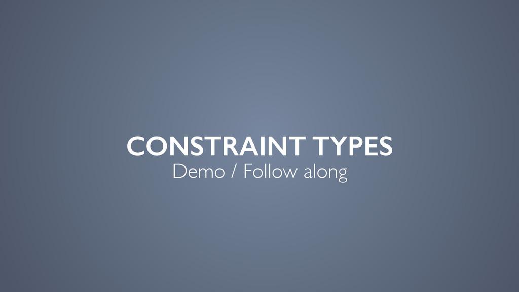 CONSTRAINT TYPES Demo / Follow along