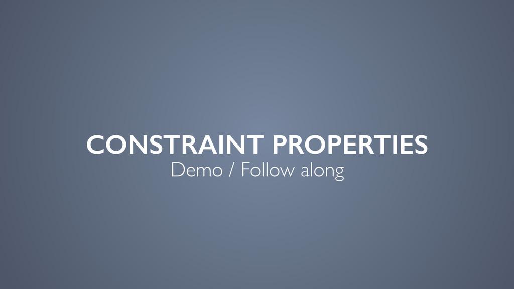 CONSTRAINT PROPERTIES Demo / Follow along