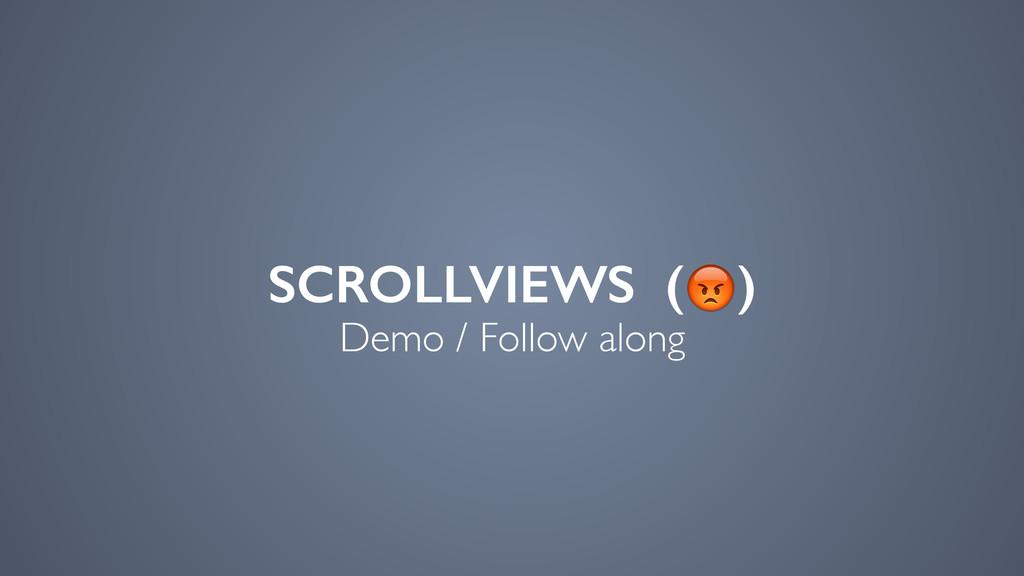 SCROLLVIEWS () Demo / Follow along