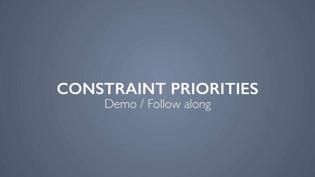 CONSTRAINT PRIORITIES Demo / Follow along