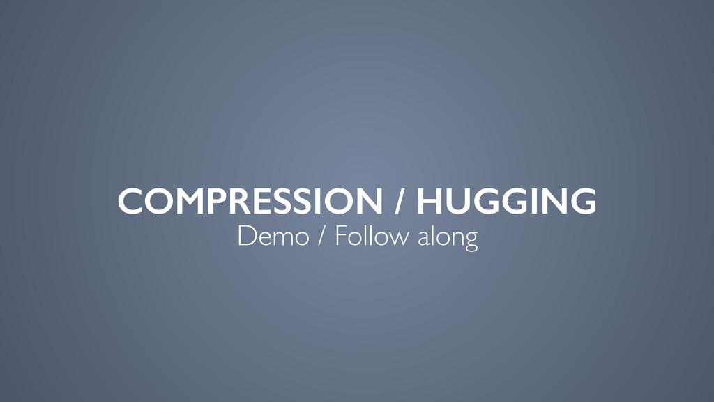 COMPRESSION / HUGGING Demo / Follow along