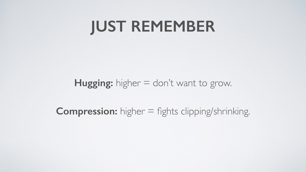 Hugging: higher = don't want to grow. Compressi...
