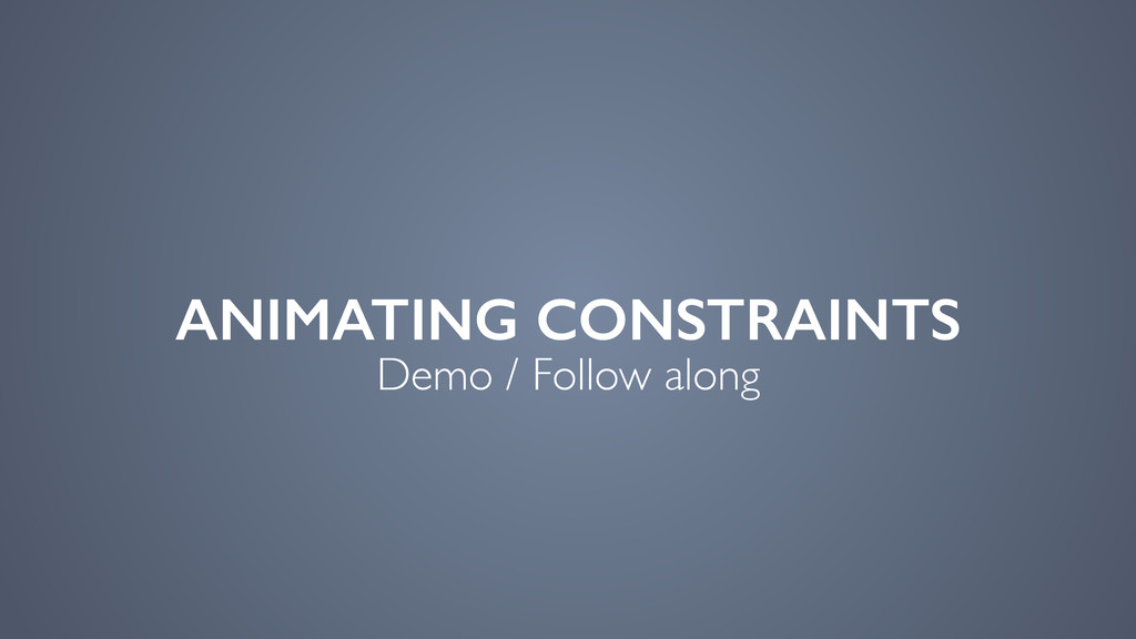 ANIMATING CONSTRAINTS Demo / Follow along