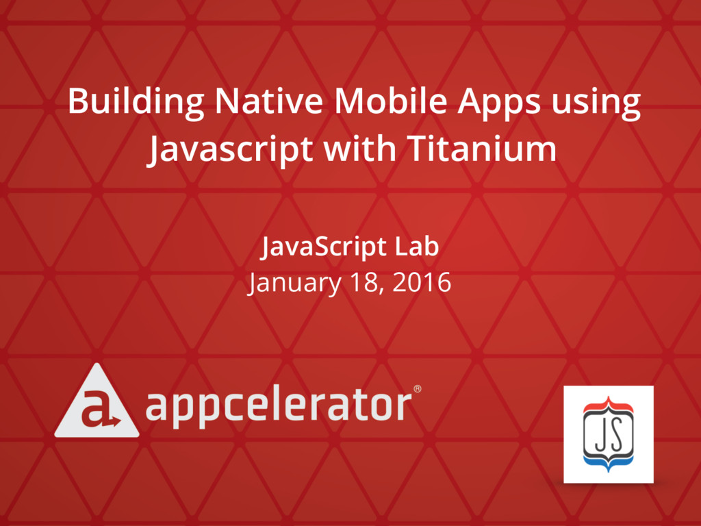 JavaScript Lab January 18, 2016 Building Native...