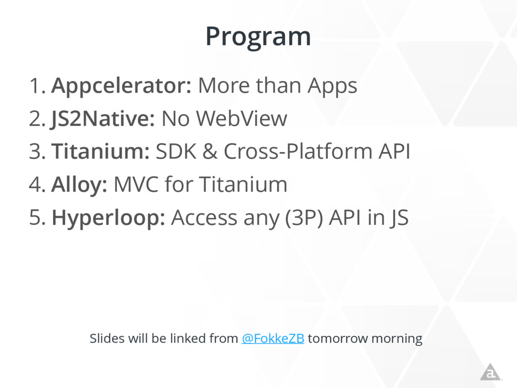 Program 1. Appcelerator: More than Apps 2. JS2N...