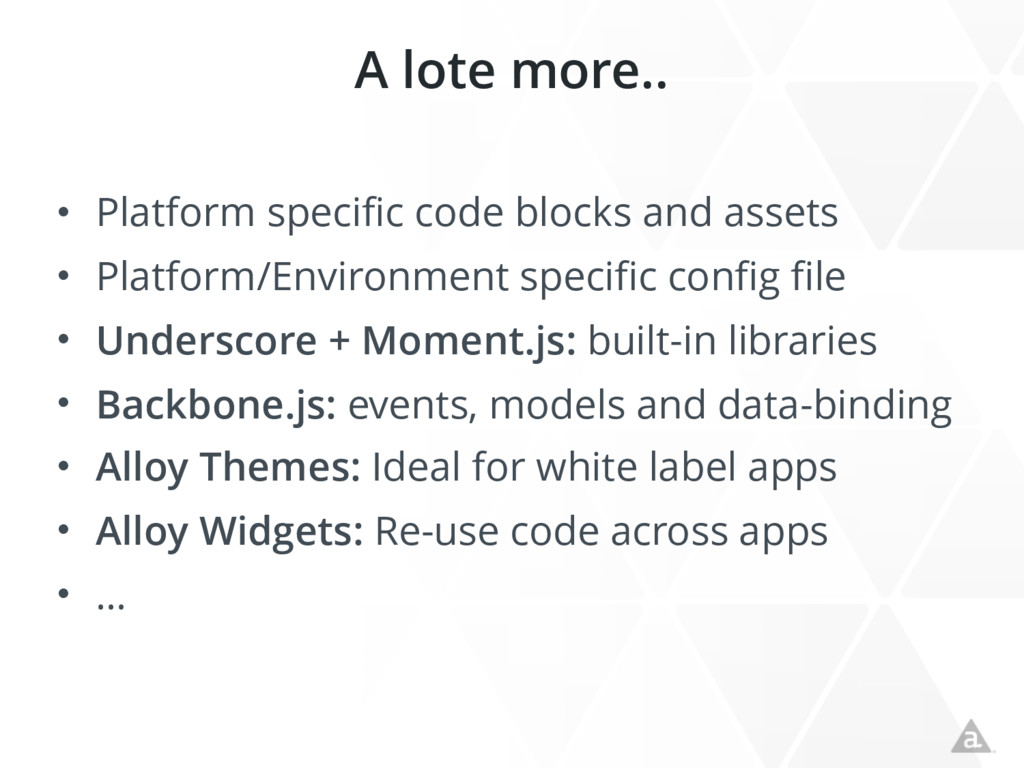 A lote more.. • Platform specific code blocks a...