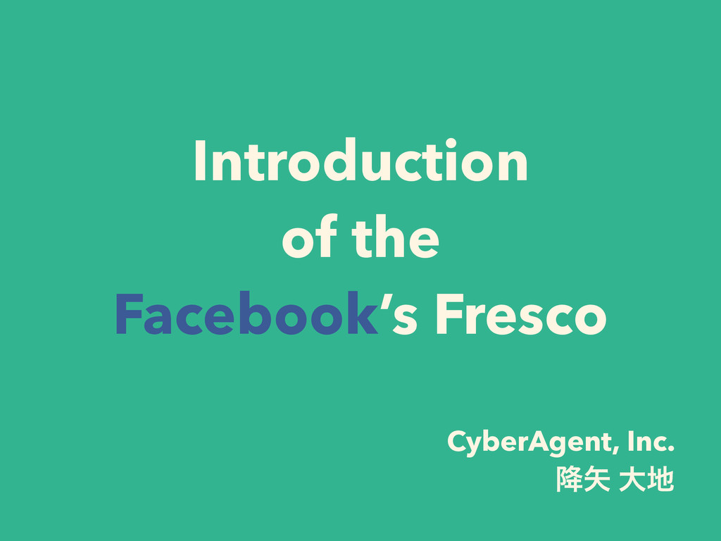 Introduction of the Facebook's Fresco CyberAgen...