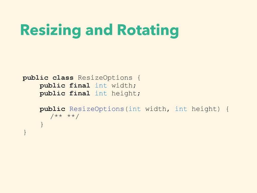 Resizing and Rotating public class ResizeOption...
