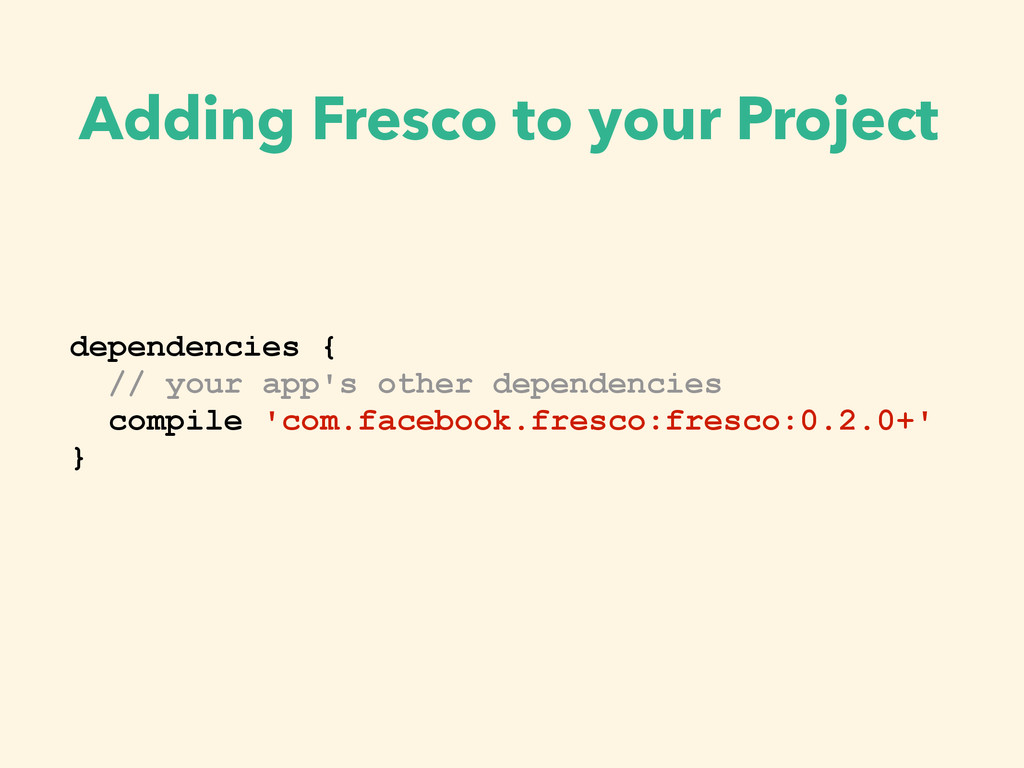 Adding Fresco to your Project dependencies { //...