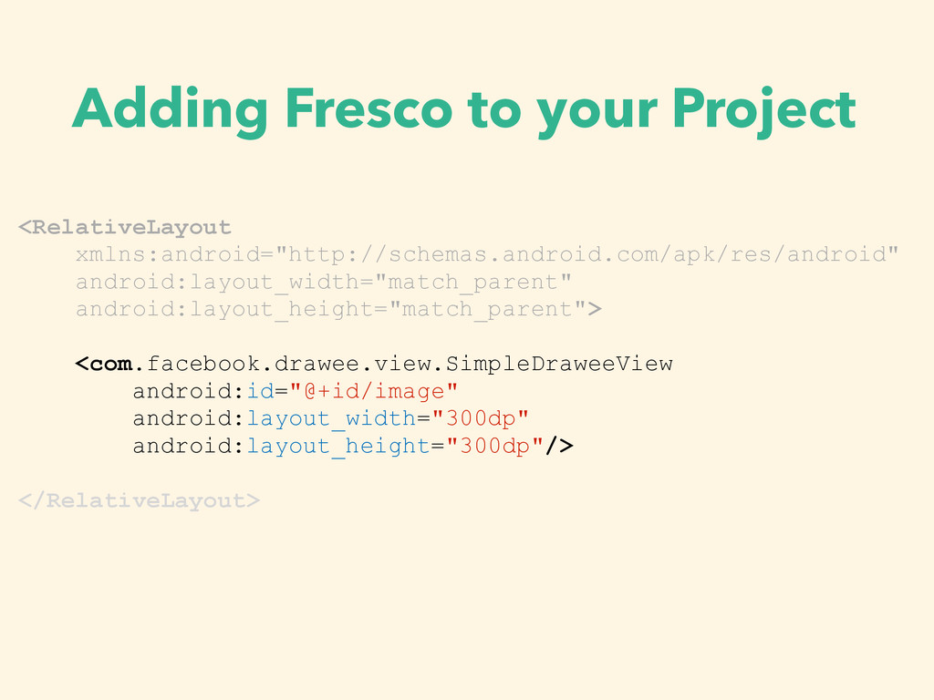 Adding Fresco to your Project <RelativeLayout x...