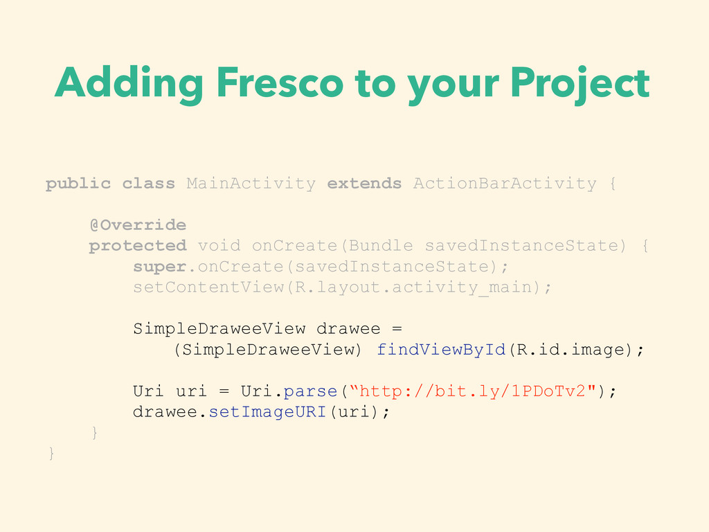 Adding Fresco to your Project public class Main...