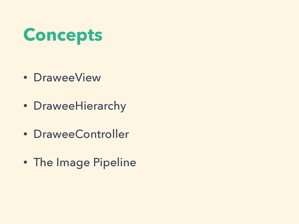 Concepts • DraweeView • DraweeHierarchy • Drawe...