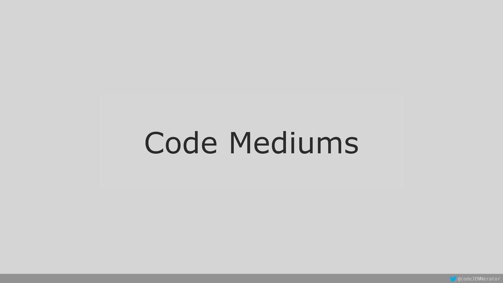 Code Mediums @codeJENNerator