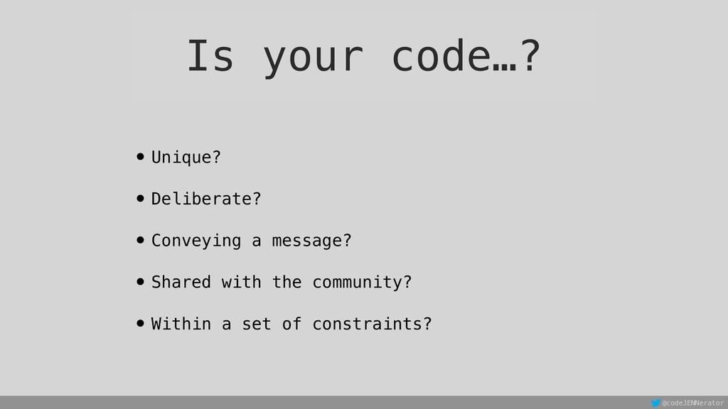 Is your code…? • Unique? • Deliberate? • Convey...