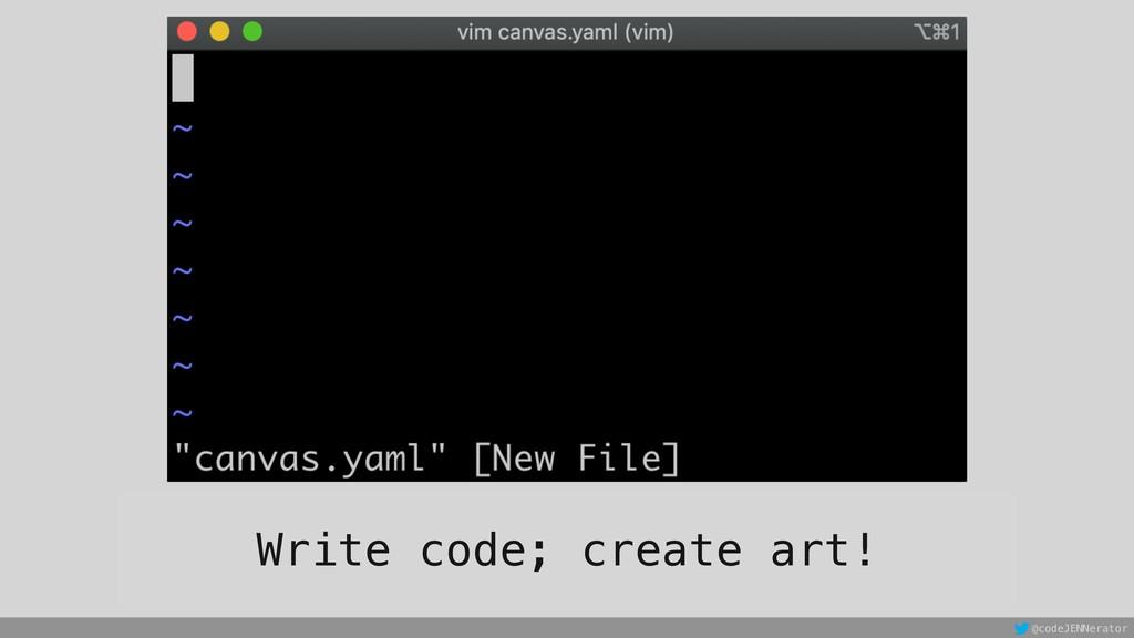 @codeJENNerator Write code; create art!