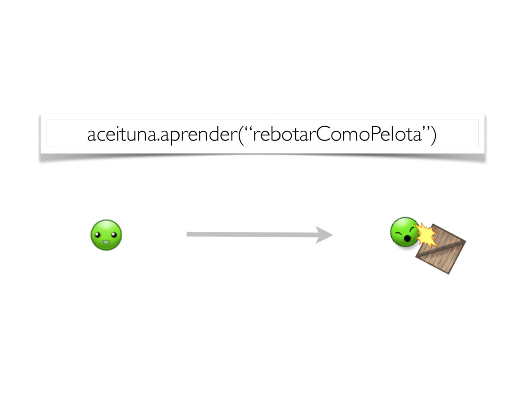 "aceituna.aprender(""rebotarComoPelota"")"
