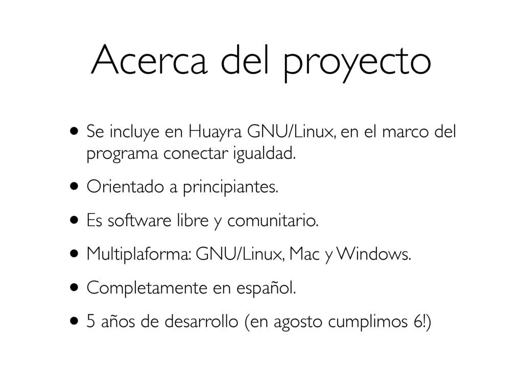 Acerca del proyecto •Se incluye en Huayra GNU/L...