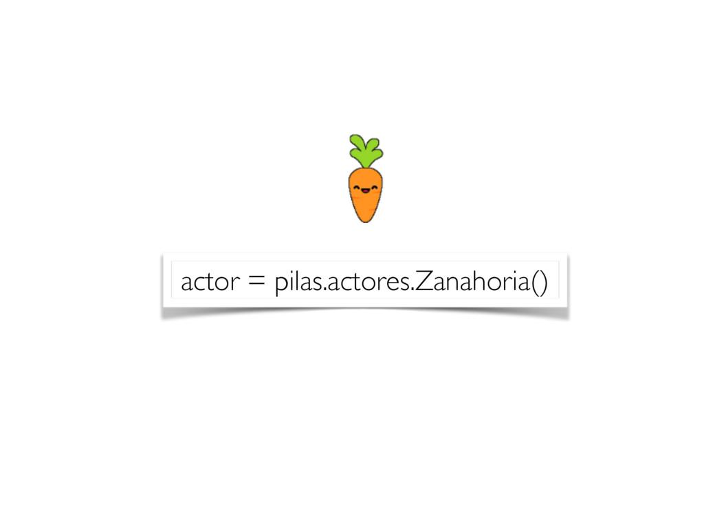 actor = pilas.actores.Zanahoria()