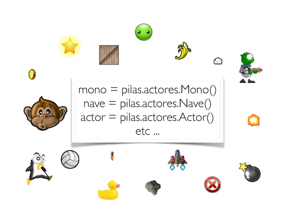 mono = pilas.actores.Mono() nave = pilas.actore...
