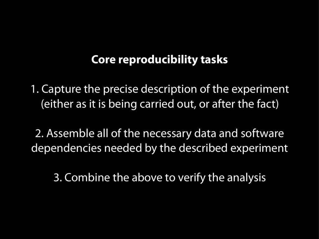 Core reproducibility tasks 1. Capture the preci...