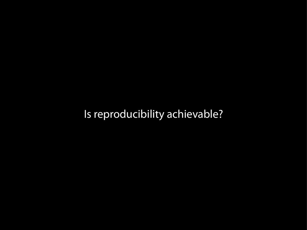 Is reproducibility achievable?