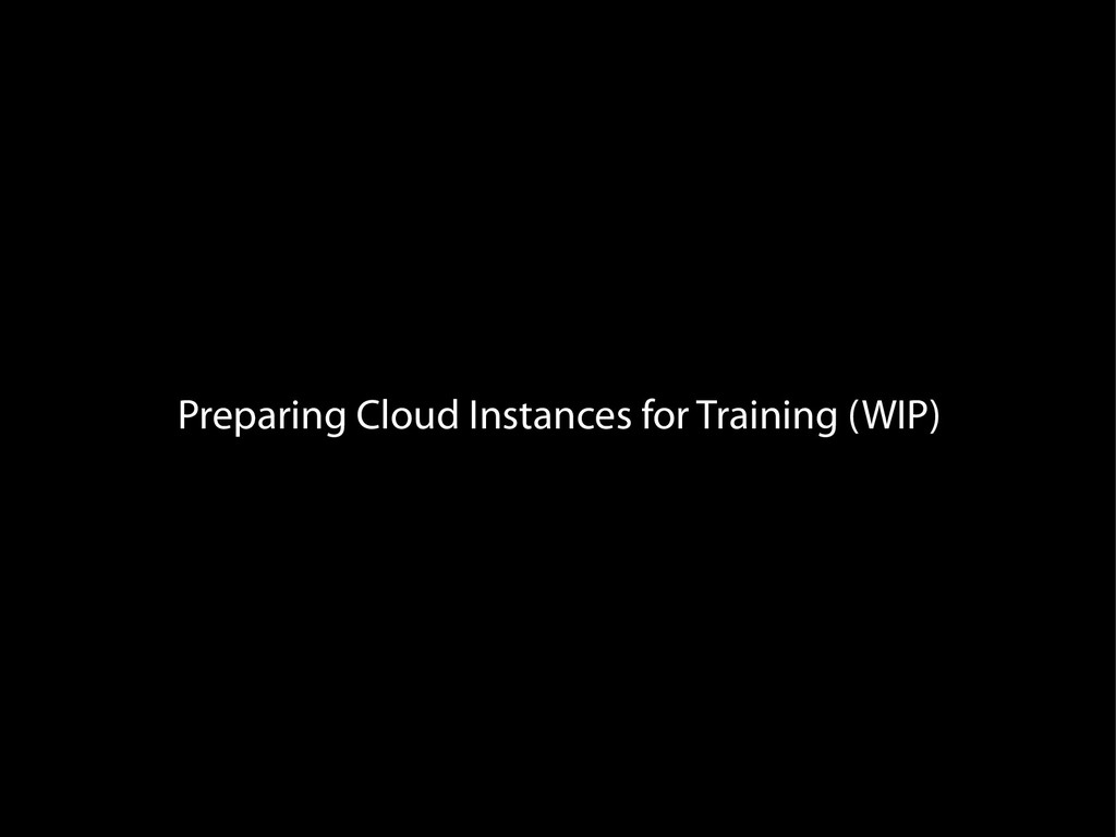 Preparing Cloud Instances for Training (WIP)
