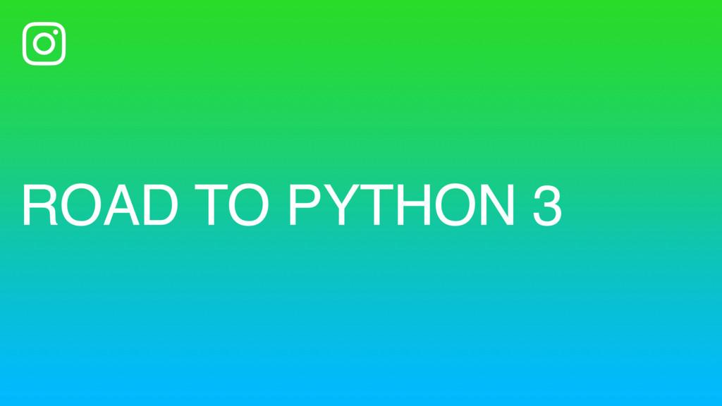 ROAD TO PYTHON 3