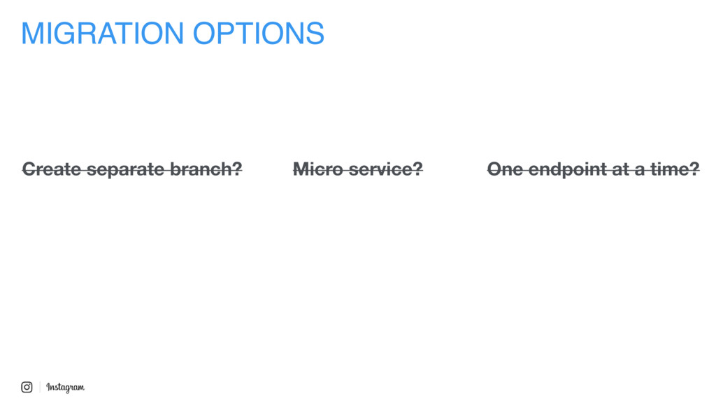 MIGRATION OPTIONS One endpoint at a time? Creat...