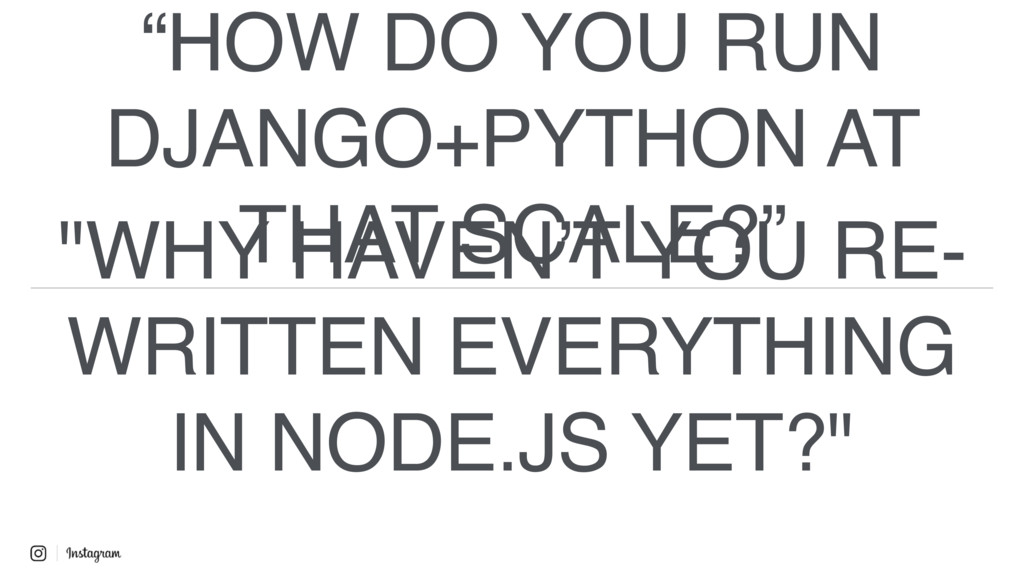 """""""HOW DO YOU RUN DJANGO+PYTHON AT THAT SCALE?"""" """"..."""