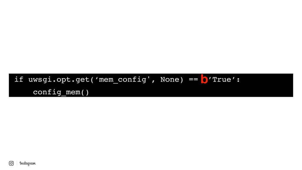 if uwsgi.opt.get('mem_config', None) == 'True':...
