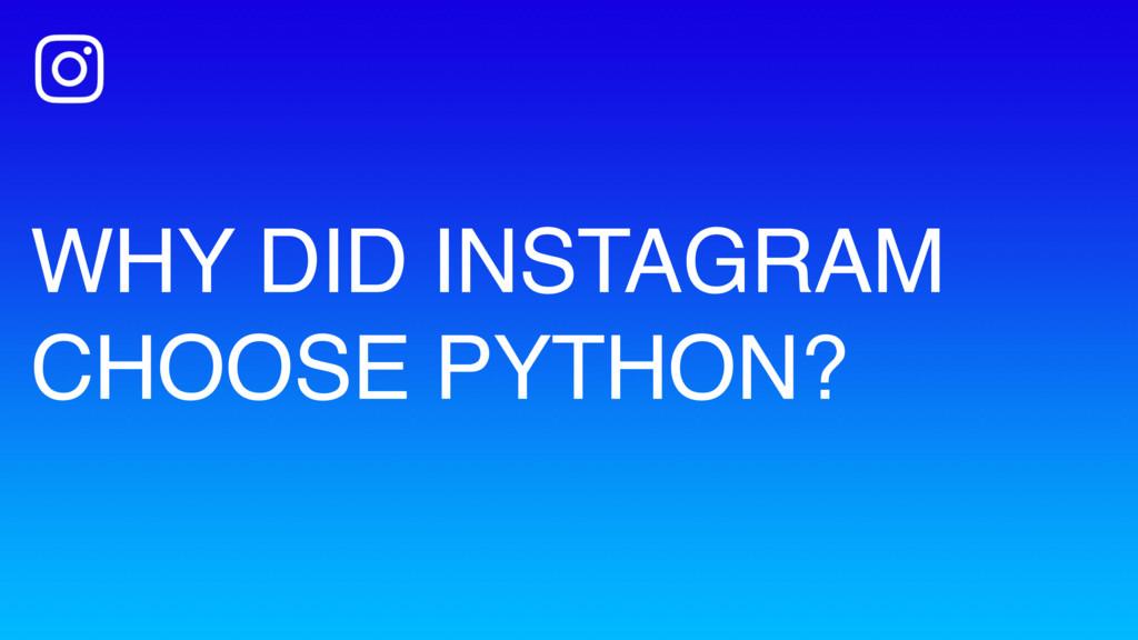 WHY DID INSTAGRAM CHOOSE PYTHON?