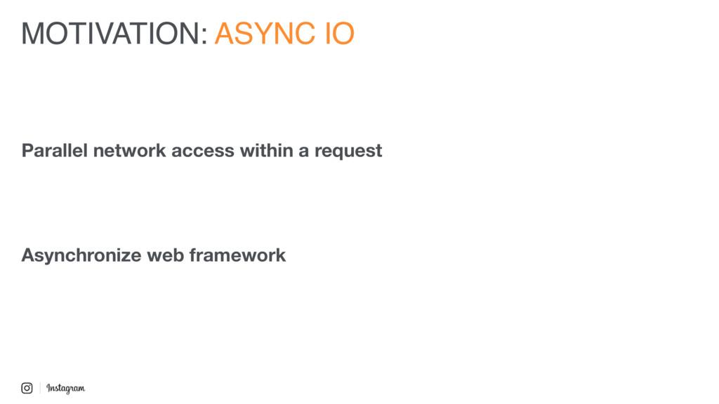 MOTIVATION: ASYNC IO Asynchronize web framework...