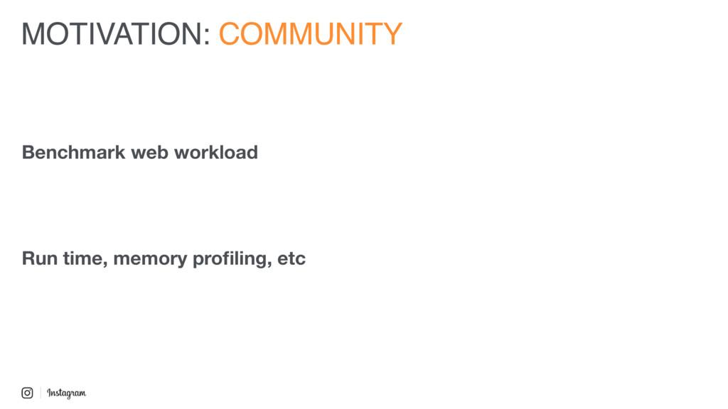 MOTIVATION: COMMUNITY Benchmark web workload Ru...