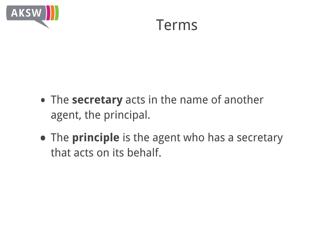 Terms • The secretary acts in the name of anoth...