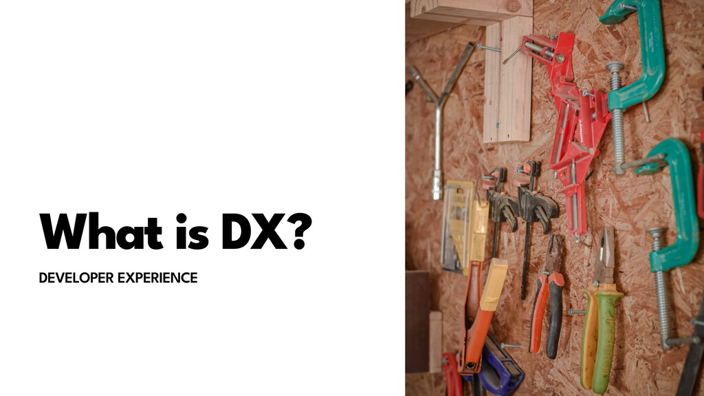 What is DX? DEVELOPER EXPERIENCE