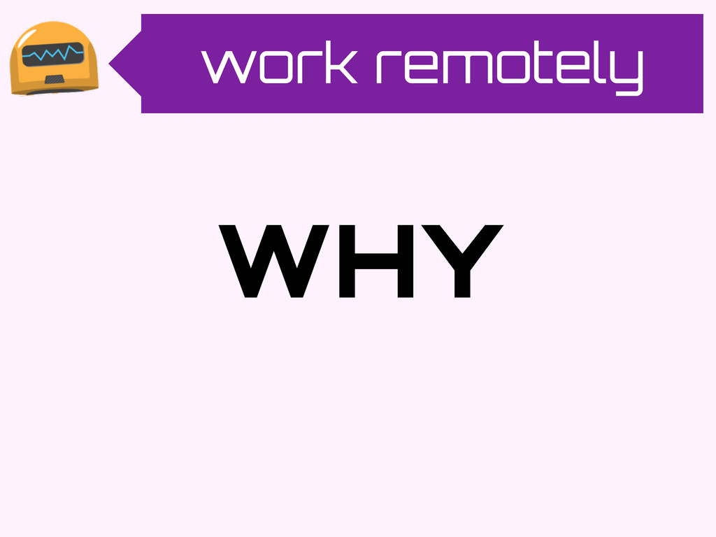 work remotely WHY