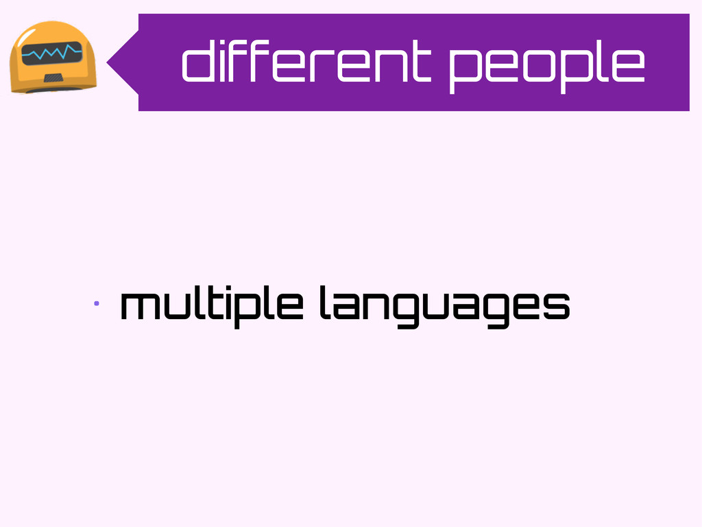different people • multiple languages