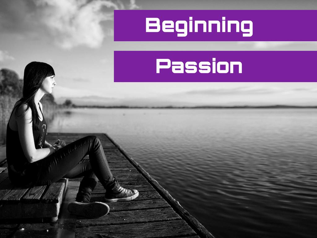 Beginning Passion