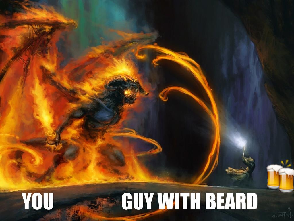 YOU GUY WITH BEARD