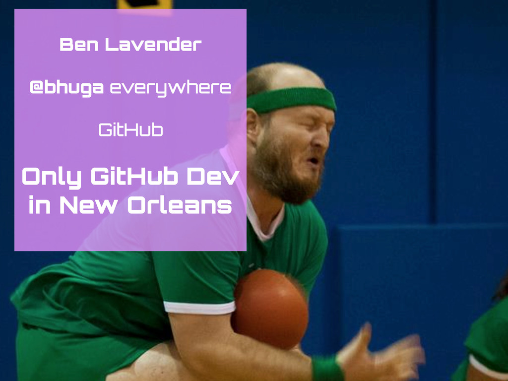Ben Lavender @bhuga everywhere GitHub Only GitH...
