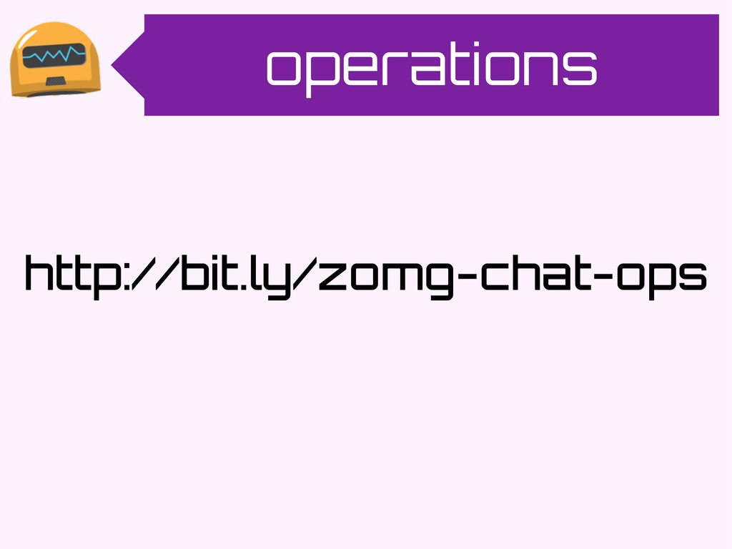 operations http://bit.ly/zomg-chat-ops