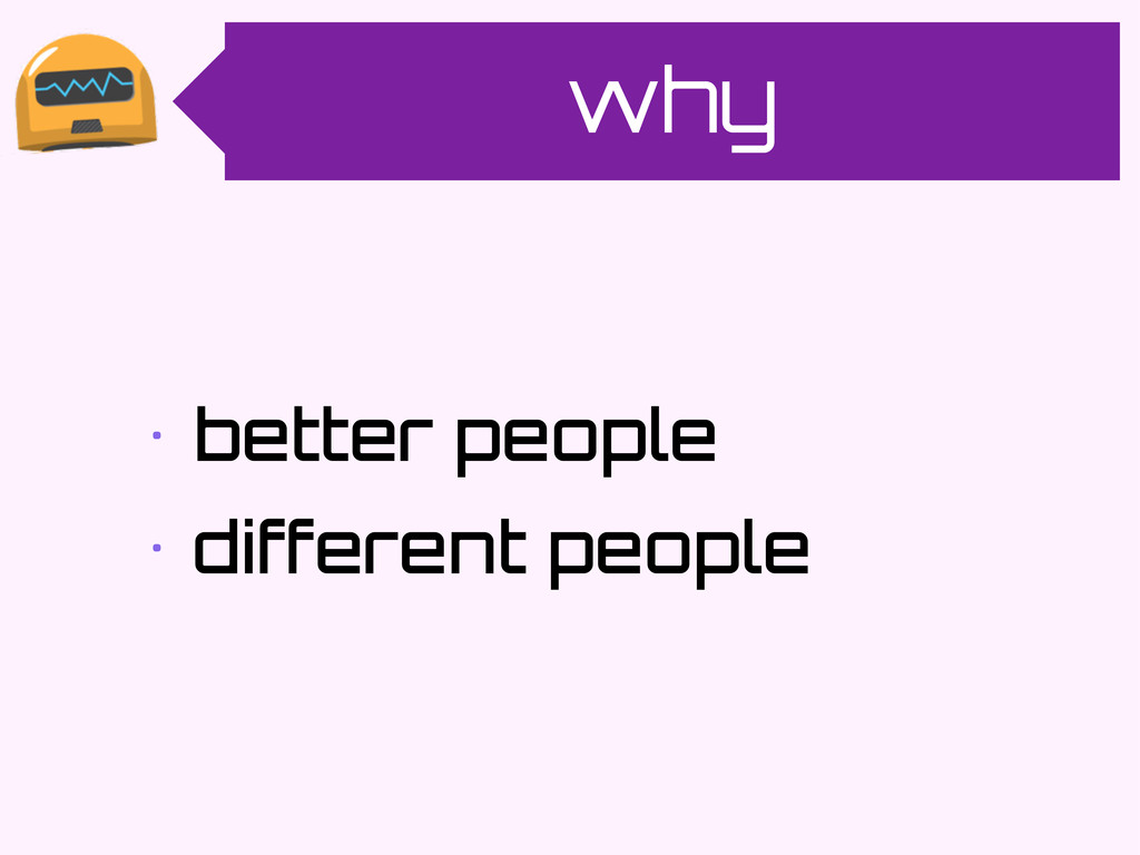 why • better people • different people