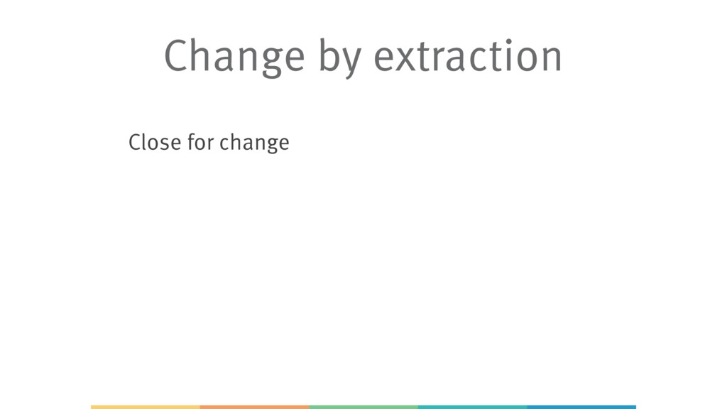 Close for change Change by extraction