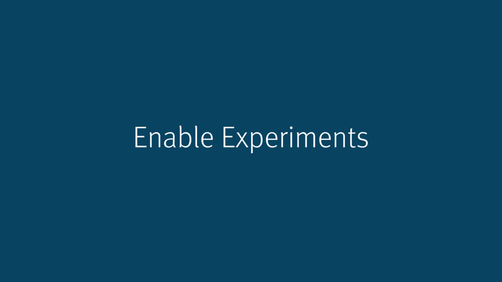 Enable Experiments