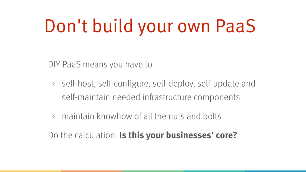 Don't build your own PaaS DIY PaaS means you ha...