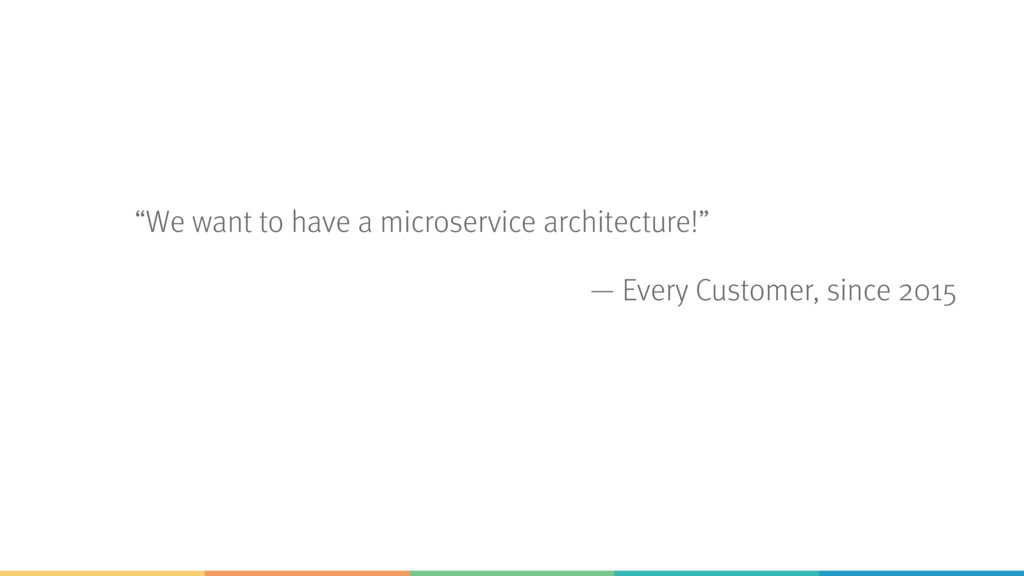 """We want to have a microservice architecture!"" ..."