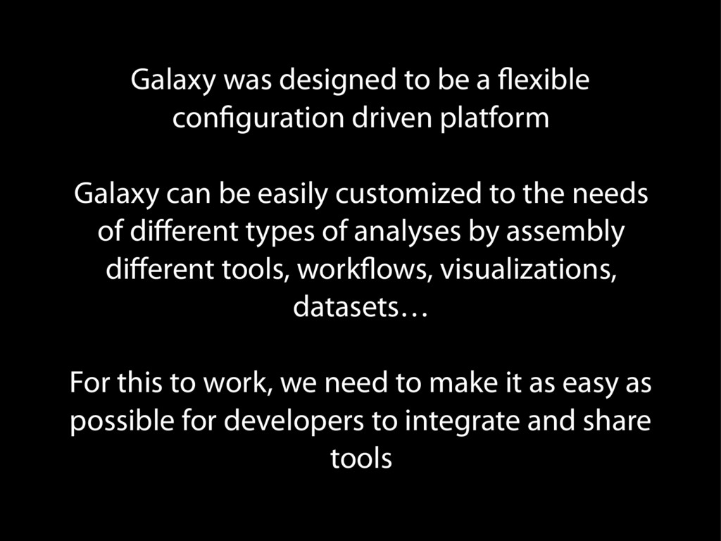 Galaxy was designed to be a flexible configurat...