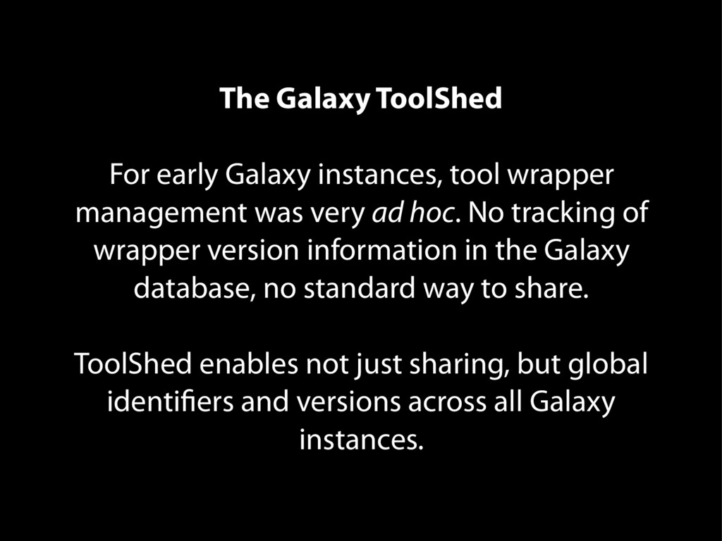 The Galaxy ToolShed For early Galaxy instances,...
